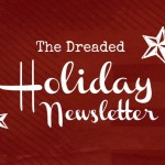 The Dreaded Holiday Newsletter–Time to Start Planning