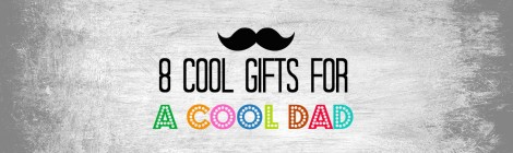 8 Cool Gifts for a Cool Dad