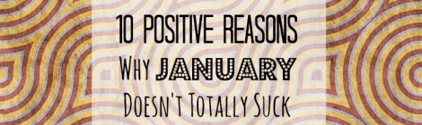 10 Positive Reasons Why January Doesn't Totally Suck