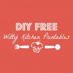 DIY Witty Kitchen Printables