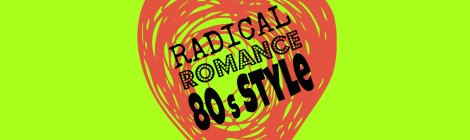 Radical Romance...Eighties Style