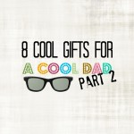 8 Cool Gifts for a Cool Dad–Part 2