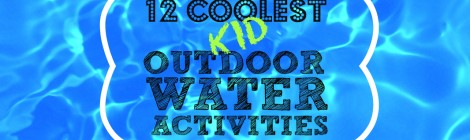 12 Coolest Kid Outdoor Water Activities